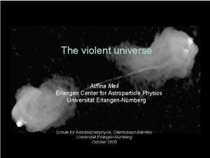 The violent universe Athina Meli Erlangen Center for