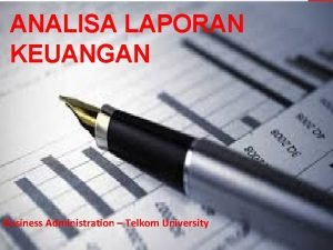 ANALISA LAPORAN KEUANGAN Business Administration Telkom University ANALISA