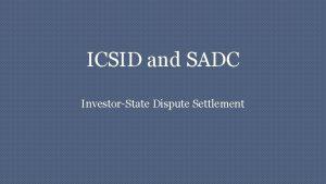 ICSID and SADC InvestorState Dispute Settlement InvestorState Dispute