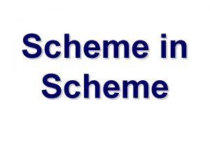 Scheme in Scheme Why implement Scheme in Scheme