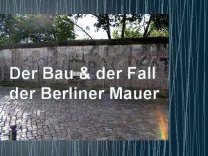 Der Bau der Fall der Berliner Mauer Die