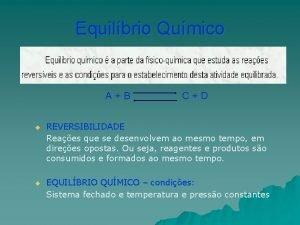 Equilbrio Qumico AB CD u REVERSIBILIDADE Reaes que
