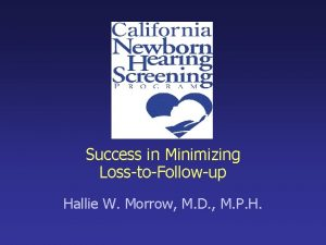 Success in Minimizing LosstoFollowup Hallie W Morrow M
