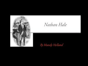 By Mandy Holland All About Nathan Hale Nathan