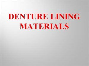 DENTURE LINING MATERIALS Rationale for use Contours of