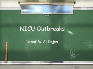 NICU Outbreaks Nawaf M AlDajani Disclosure Infection Components