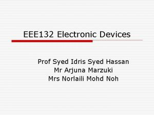 EEE 132 Electronic Devices Prof Syed Idris Syed