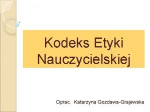 Kodeks Etyki Nauczycielskiej Oprac Katarzyna GozdawaGrajewska Definicja wg