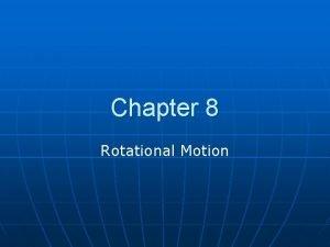 Chapter 8 Rotational Motion Rotational Motion n Angular