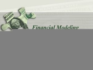 Financial Modeling Getting Started Course Structure Course Structure