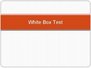 White Box Test Definisi Adalah testing yang diturunkan