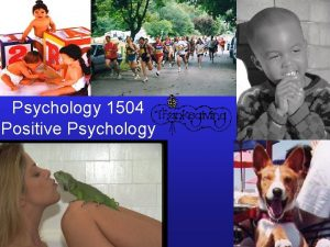 Psychology 1504 Positive Psychology Psychology 1504 Positive Psychology