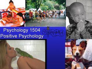 Psychology 1504 Positive Psychology Psychology 1504 Positive Psychology