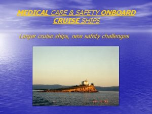 MEDICAL CARE SAFETY ONBOARD CRUISE SHIPS Larger cruise