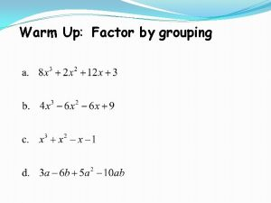 Warm Up Factor by grouping Solutions Special Factoring