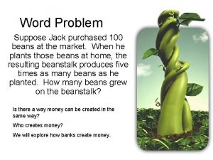Word Problem Suppose Jack purchased 100 beans at