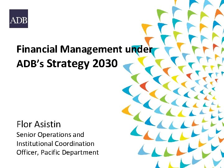 Financial Management under ADBs Strategy 2030 Flor Asistin