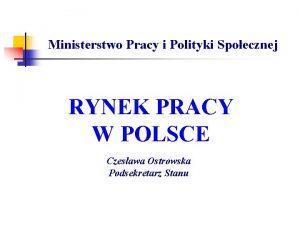 Ministerstwo Pracy i Polityki Spoecznej RYNEK PRACY W