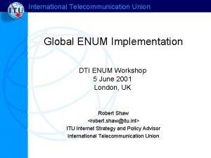 International Telecommunication Union Global ENUM Implementation DTI ENUM