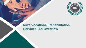 Iowa Vocational Rehabilitation Services An Overview Iowa Vocational