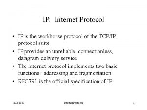 IP Internet Protocol IP is the workhorse protocol