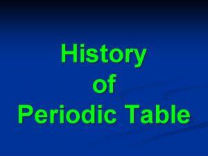 History of Periodic Table History of Periodic Table