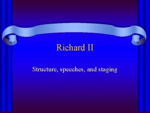 Richard II Structure speeches and staging Richard II