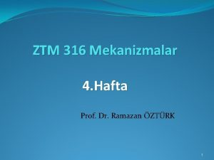 ZTM 316 Mekanizmalar 4 Hafta Prof Dr Ramazan