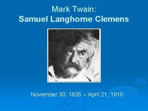 Mark Twain Samuel Langhorne Clemens November 30 1835