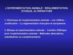 LEXPERIMENTATION ANIMALE REGLEMENTATION ETHIQUE ALTERNATIVES 1 Historique de