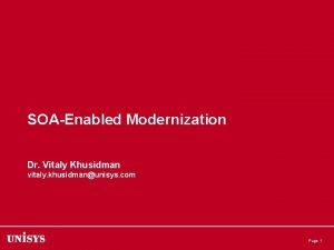 SOAEnabled Modernization Dr Vitaly Khusidman vitaly khusidmanunisys com