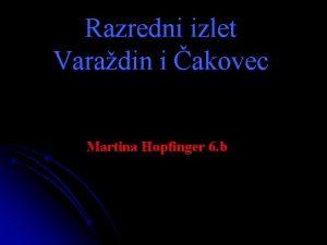 Razredni izlet Varadin i akovec Martina Hopfinger 6
