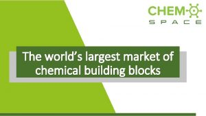 The worlds largest market of chemical building blocks