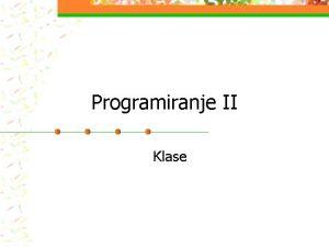 Programiranje II Klase Deklaracija klase n n Klasa