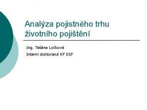 Analza pojistnho trhu ivotnho pojitn Ing Tana Lykov