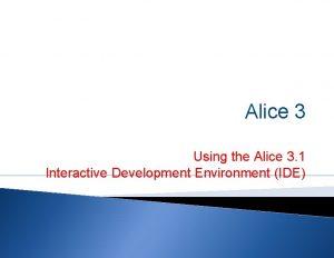 Alice 3 Using the Alice 3 1 Interactive