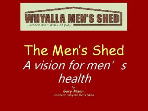 The Mens Shed A vision for mens health