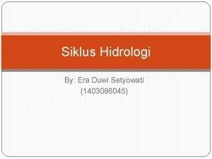 Siklus Hidrologi By Era Duwi Setyowati 1403086045 Apakah
