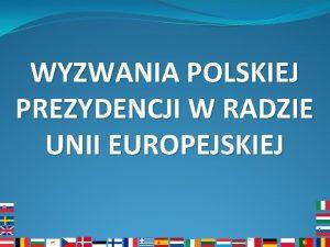 WYZWANIA POLSKIEJ PREZYDENCJI W RADZIE UNII EUROPEJSKIEJ Studenckie