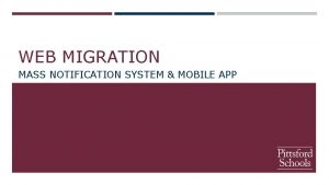 WEB MIGRATION MASS NOTIFICATION SYSTEM MOBILE APP WEB