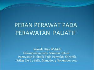 PERAN PERAWAT PADA PERAWATAN PALIATIF Kemala Rita Wahidi