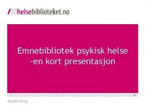 Emnebibliotek psykisk helse en kort presentasjon ystein Eiring