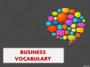 BUSINESS VOCABULARY BUSINESS DEFINITION 1 KEY A business