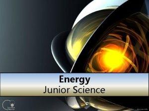 Energy Junior Science 1 1 a Energy makes