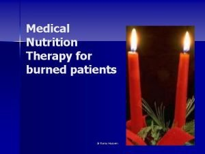 Medical Nutrition Therapy for burned patients dr Rania