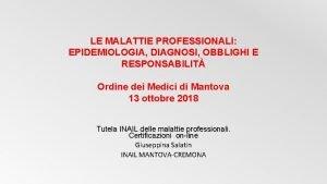 LE MALATTIE PROFESSIONALI EPIDEMIOLOGIA DIAGNOSI OBBLIGHI E RESPONSABILIT