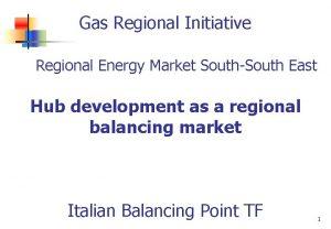 Gas Regional Initiative Regional Energy Market SouthSouth East