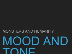 MONSTERS AND HUMANITY MOOD AND MOOD AND TONE
