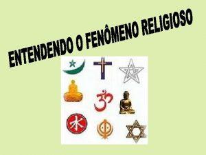 1 O sentido do fenmeno religioso Entendemos como