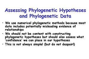 Assessing Phylogenetic Hypotheses and Phylogenetic Data We use